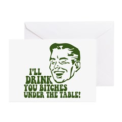 Drink You Bitches Under The Table Greeting Cards (