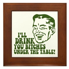 Drink You Bitches Under The Table Framed Tile