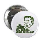 "Drink You Bitches Under The Table 2.25"" Button (10"