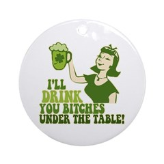 Drink You Bitches Under The Table Ornament (Round)