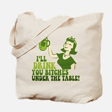Drink You Bitches Under The Table Tote Bag