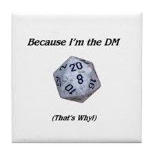 Because I'm the DM Tile Coaster