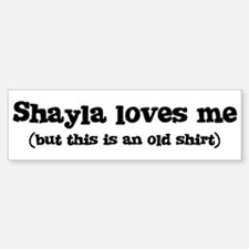 Shayla loves me Bumper Bumper Bumper Sticker