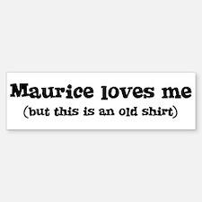 Maurice loves me Bumper Bumper Bumper Sticker
