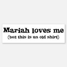 Mariah loves me Bumper Bumper Bumper Sticker
