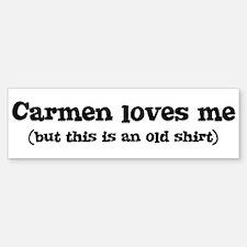 Carmen loves me Bumper Bumper Bumper Sticker