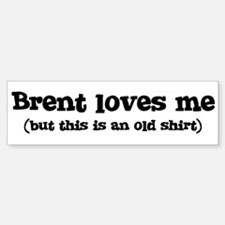 Brent loves me Bumper Bumper Bumper Sticker