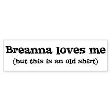 Breanna loves me Bumper Bumper Bumper Sticker