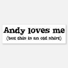 Andy loves me Bumper Bumper Bumper Sticker