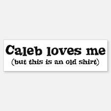 Caleb loves me Bumper Bumper Bumper Sticker
