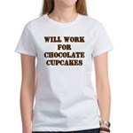 Will Work for Chocolate Cupcakes Women's T-Shirt
