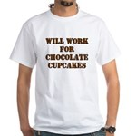 Will Work for Chocolate Cupcakes White T-Shirt
