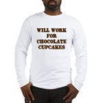 Will Work for Chocolate Cupcakes Long Sleeve T-Shi