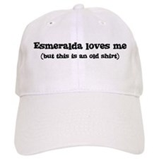 Esmeralda loves me Baseball Cap
