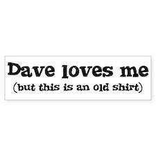 Dave loves me Bumper Bumper Sticker