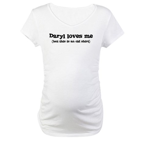 Daryl loves me Maternity T-Shirt