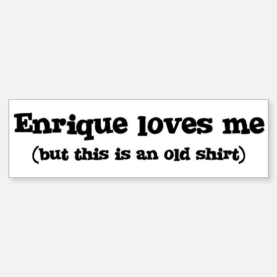 Enrique loves me Bumper Bumper Bumper Sticker