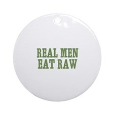 Real Men Eat Raw Ornament (Round)