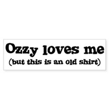 Ozzy loves me Bumper Bumper Bumper Sticker