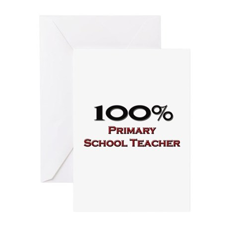 100 Percent Primary School Teacher Greeting Cards