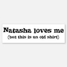 Natasha loves me Bumper Bumper Bumper Sticker