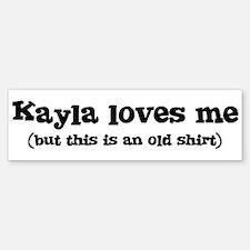 Kayla loves me Bumper Bumper Bumper Sticker