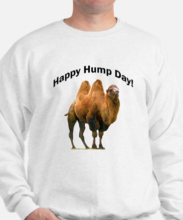 Happy Hump Day! Sweatshirt