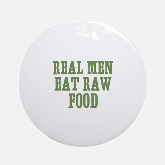 Real Men Eat Raw Food Ornament (Round)