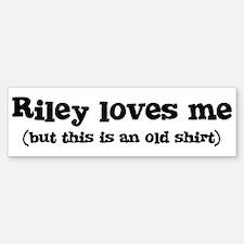 Riley loves me Bumper Bumper Bumper Sticker