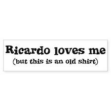 Ricardo loves me Bumper Bumper Sticker