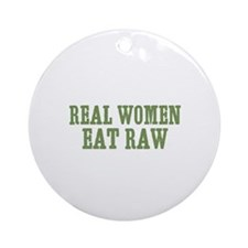 Real Women Eat Raw Ornament (Round)