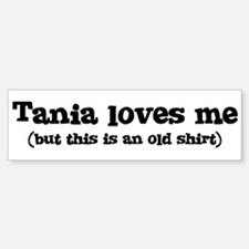 Tania loves me Bumper Bumper Bumper Sticker