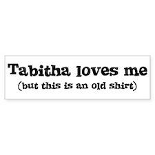 Tabitha loves me Bumper Bumper Sticker