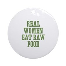 Real Women Eat Raw Food Ornament (Round)