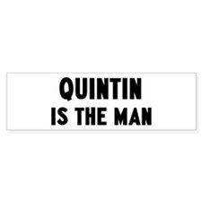 Quintin is the man Bumper Bumper Sticker