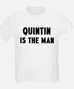 Quintin is the man T-Shirt