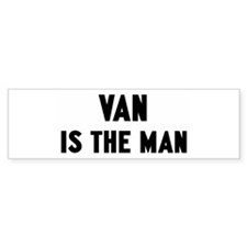 Van is the man Bumper Bumper Sticker