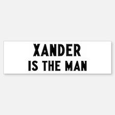 Xander is the man Bumper Bumper Bumper Sticker
