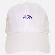 Trust Me I'm a Pilot Baseball Baseball Cap