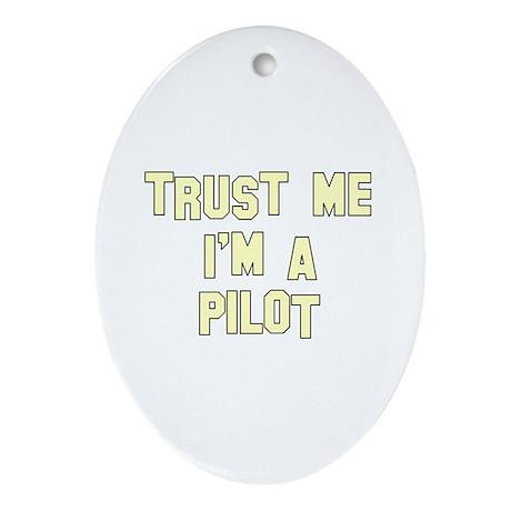 Trust Me I'm a Pilot Oval Ornament