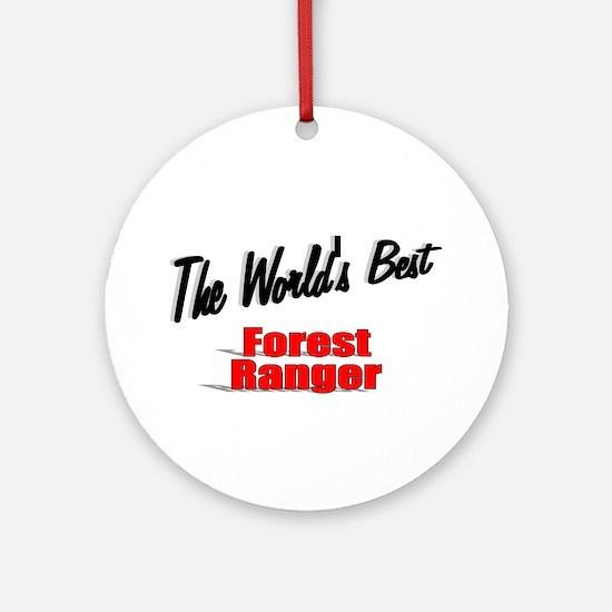 """ The World's Best Forest Ranger"" Ornament (Round)"