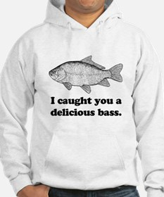 I Caught You A Delicious Bass Hoodie