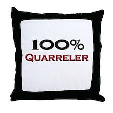 100 Percent Quarreler Throw Pillow