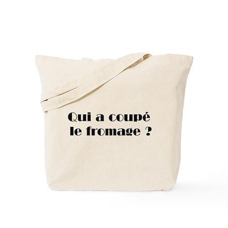Qui a coupé le fromage ? Tote Bag