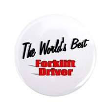 """The World's Best Forklift Driver"" 3.5"" Button"