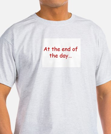 At the end of the day... T-Shirt