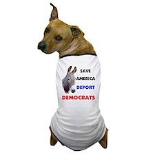 DEPORT DEMOCRATS Dog T-Shirt