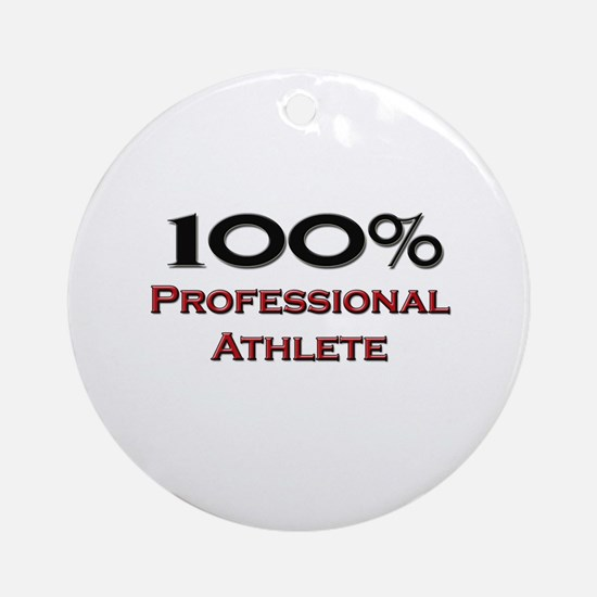 100 Percent Professional Athlete Ornament (Round)