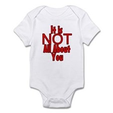 It is NOT All About You Infant Bodysuit
