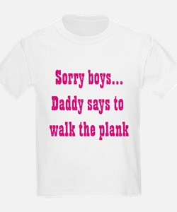 Sorry boys..daddy says to wal T-Shirt
